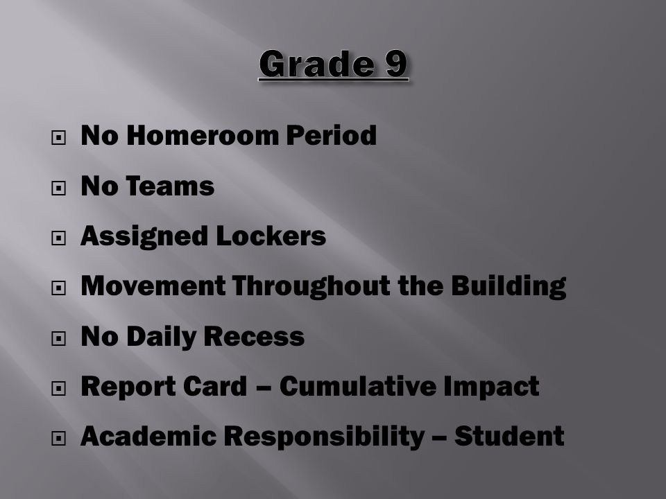  No Homeroom Period  No Teams  Assigned Lockers  Movement Throughout the Building  No Daily Recess  Report Card – Cumulative Impact  Academic Responsibility – Student