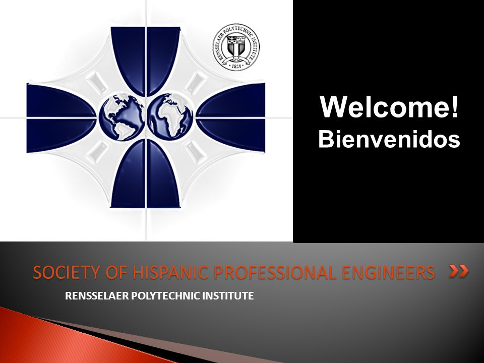 RENSSELAER POLYTECHNIC INSTITUTE SOCIETY OF HISPANIC PROFESSIONAL ENGINEERS Welcome! Bienvenidos
