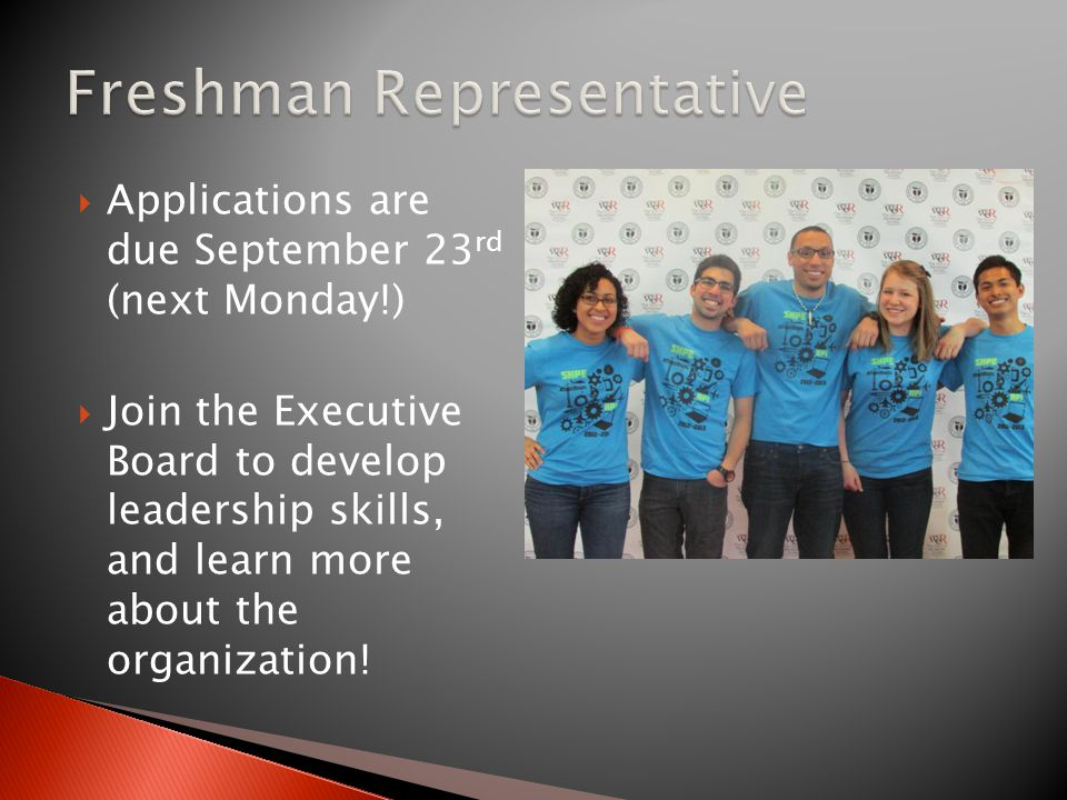  Applications are due September 23 rd (next Monday!)  Join the Executive Board to develop leadership skills, and learn more about the organization!