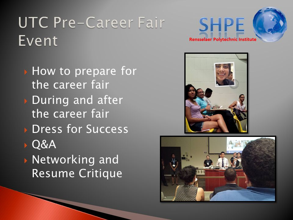  How to prepare for the career fair  During and after the career fair  Dress for Success  Q&A  Networking and Resume Critique