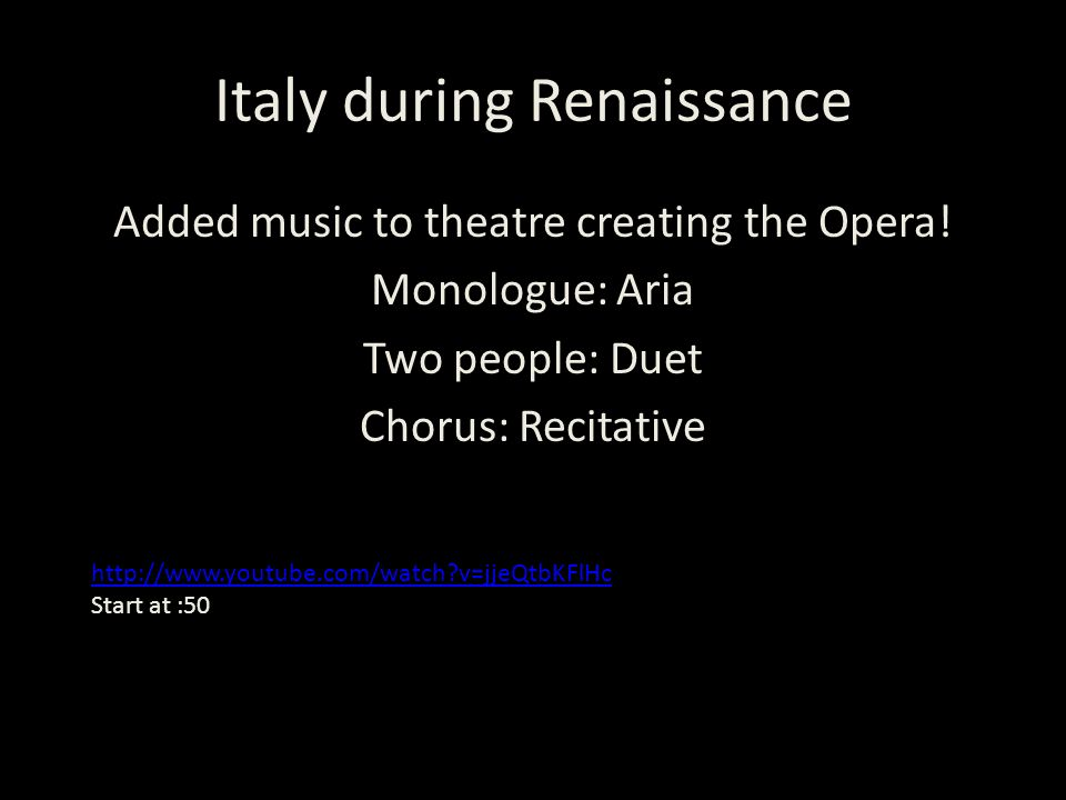 Italy during Renaissance Added music to theatre creating the Opera.
