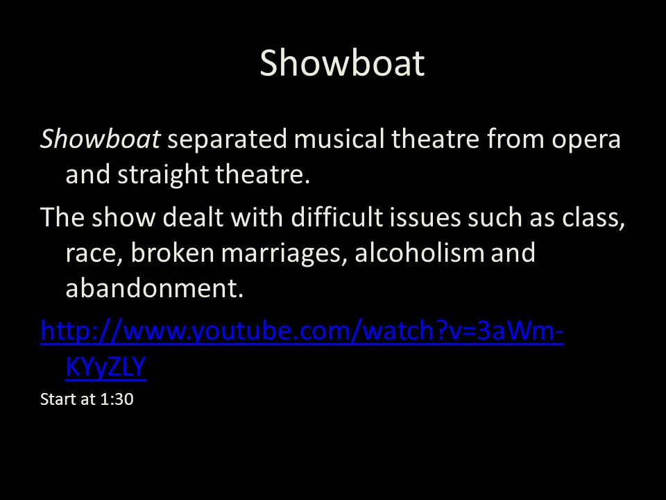 SShowboat Showboat separated musical theatre from opera and straight theatre.