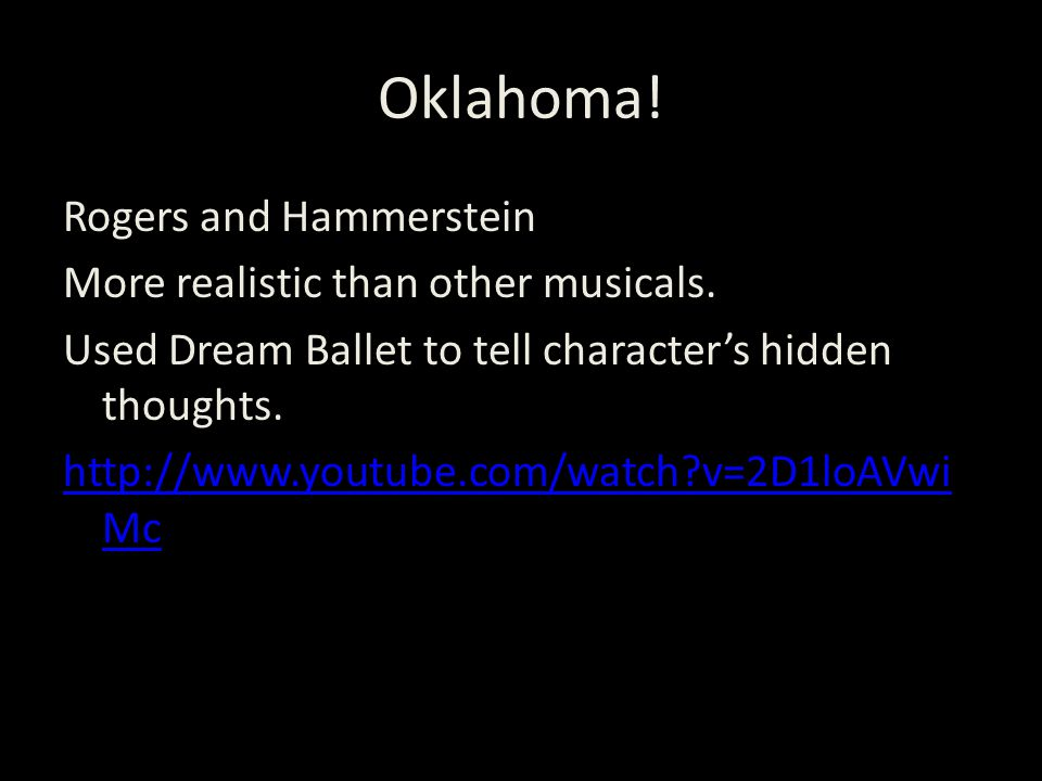 Oklahoma. Rogers and Hammerstein More realistic than other musicals.