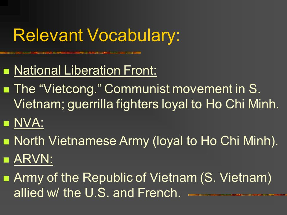 Relevant Vocabulary: National Liberation Front: The Vietcong. Communist movement in S.