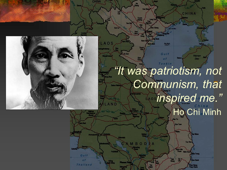It was patriotism, not Communism, that inspired me. Ho Chi Minh