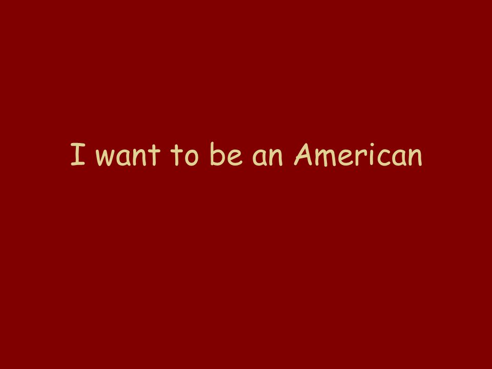 I want to be an American