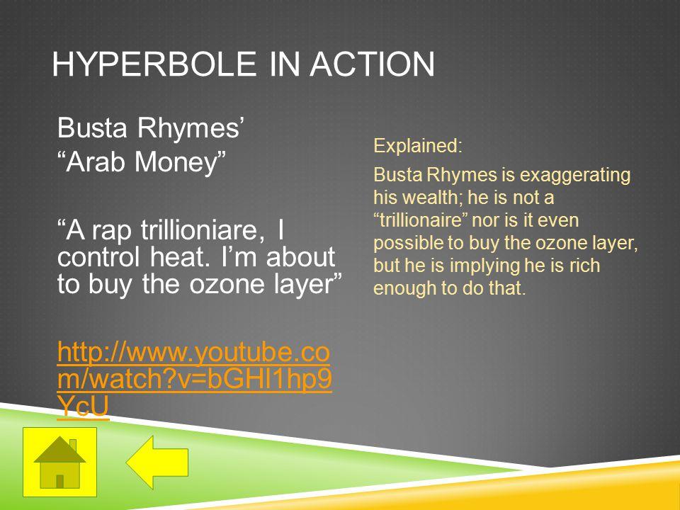 HYPERBOLE IN ACTION Busta Rhymes' Arab Money A rap trillioniare, I control heat.