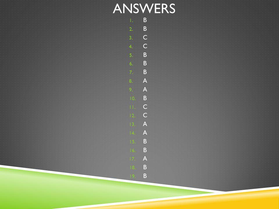 ANSWERS 1. B 2. B 3. C 4. C 5. B 6. B 7. B 8.