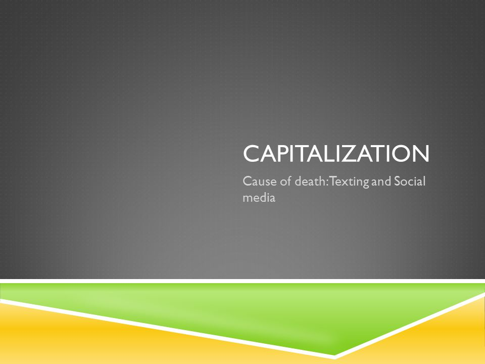 CAPITALIZATION Cause of death: Texting and Social media