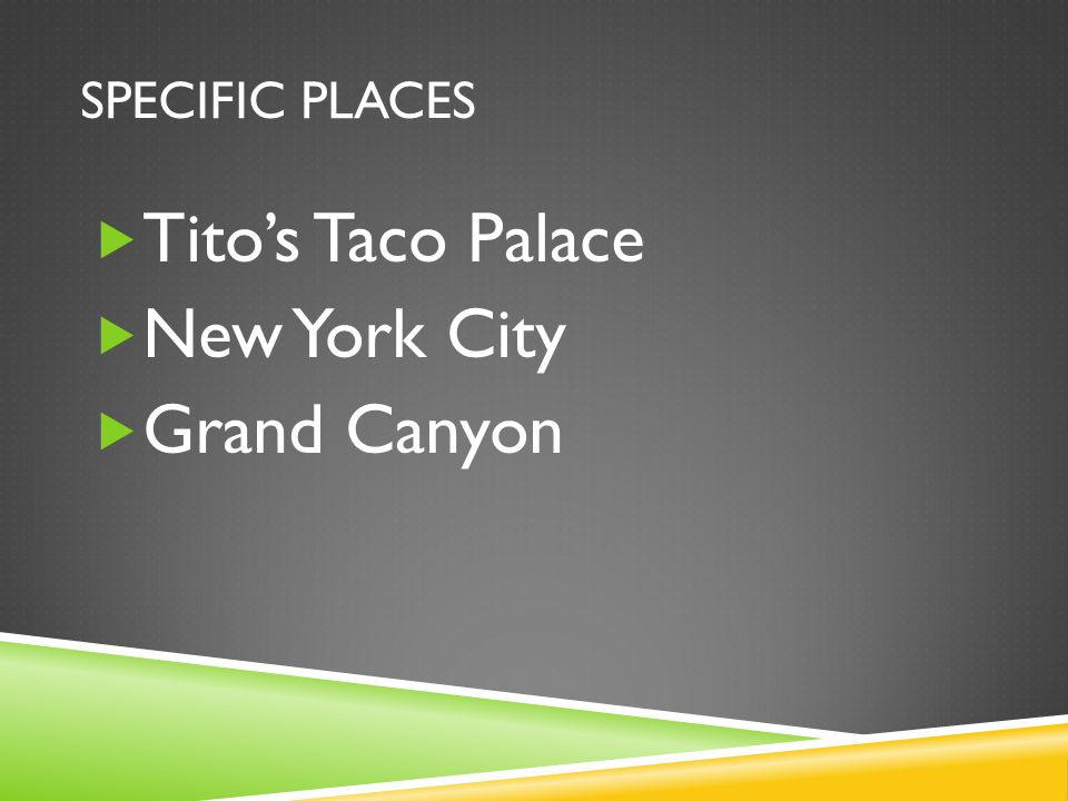 SPECIFIC PLACES  Tito's Taco Palace  New York City  Grand Canyon