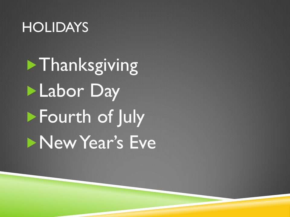 HOLIDAYS  Thanksgiving  Labor Day  Fourth of July  New Year's Eve