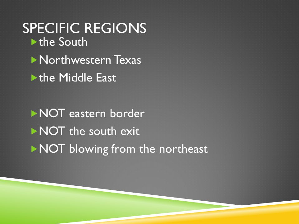 SPECIFIC REGIONS  the South  Northwestern Texas  the Middle East  NOT eastern border  NOT the south exit  NOT blowing from the northeast