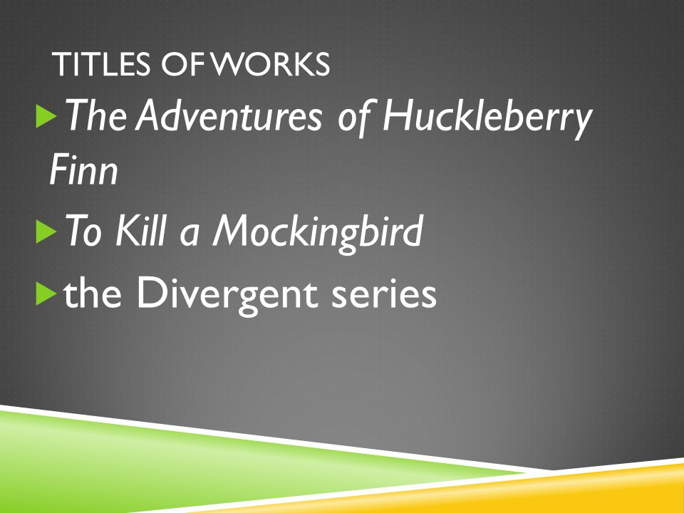 TITLES OF WORKS  The Adventures of Huckleberry Finn  To Kill a Mockingbird  the Divergent series