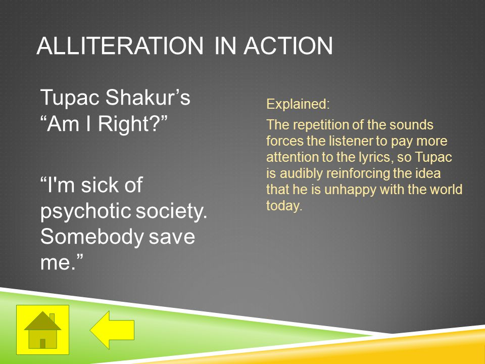 ALLITERATION IN ACTION Tupac Shakur's Am I Right I m sick of psychotic society.
