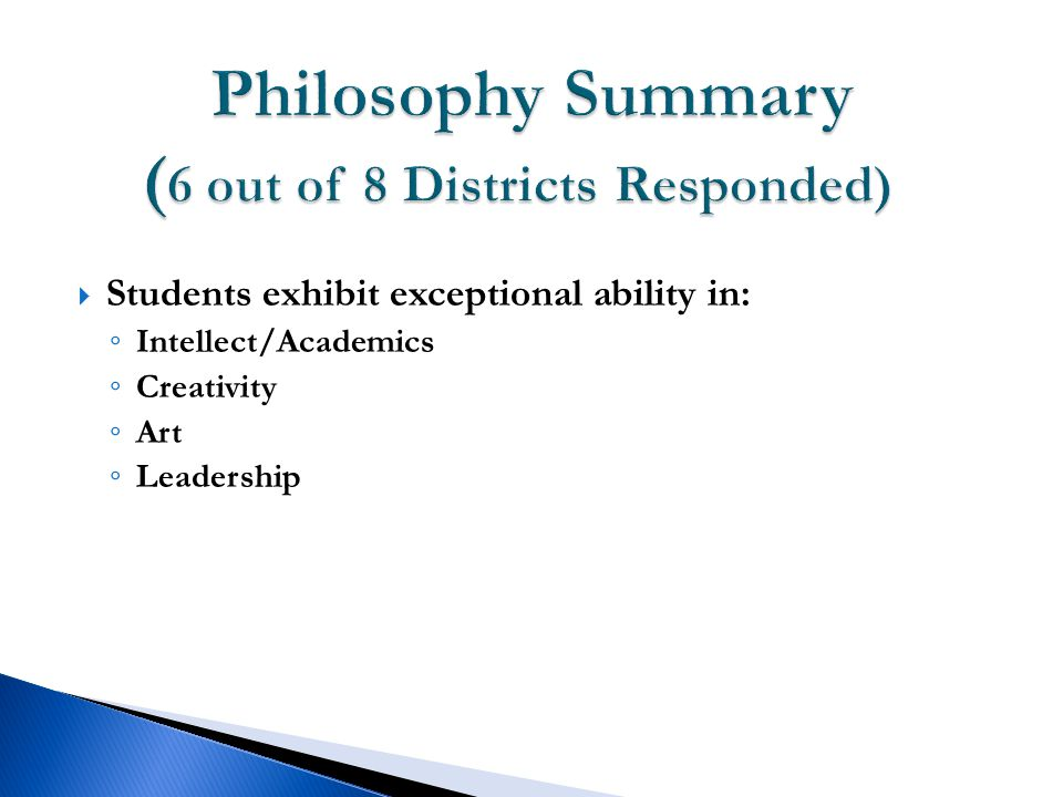  Students exhibit exceptional ability in: ◦ Intellect/Academics ◦ Creativity ◦ Art ◦ Leadership