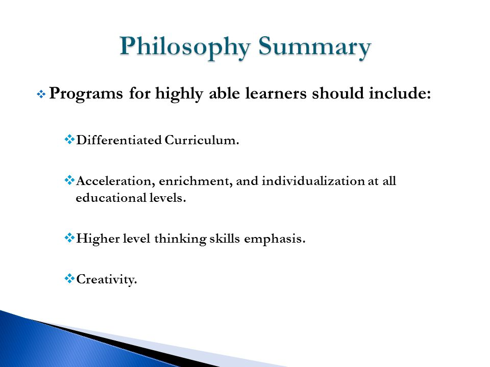  Programs for highly able learners should include:  Differentiated Curriculum.