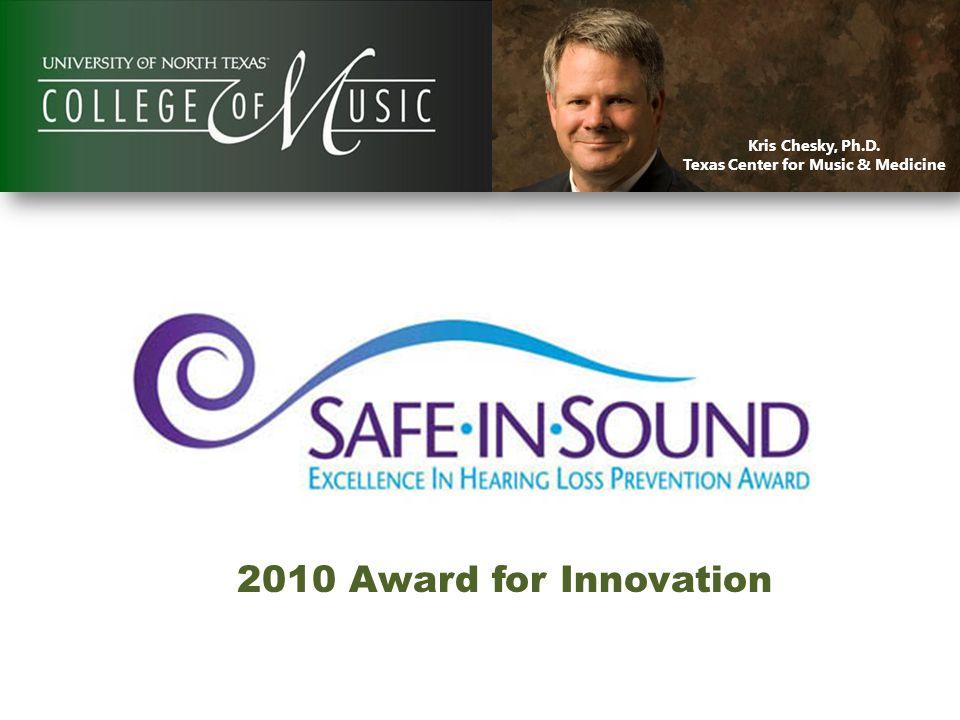 Kris Chesky, Ph.D. Texas Center for Music & Medicine 2010 Award for Innovation