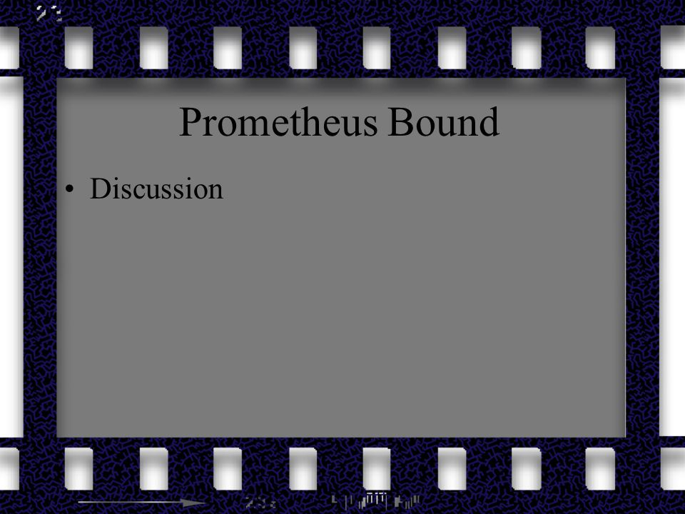 Themes What does Prometheus Bound have to say about the following themes.