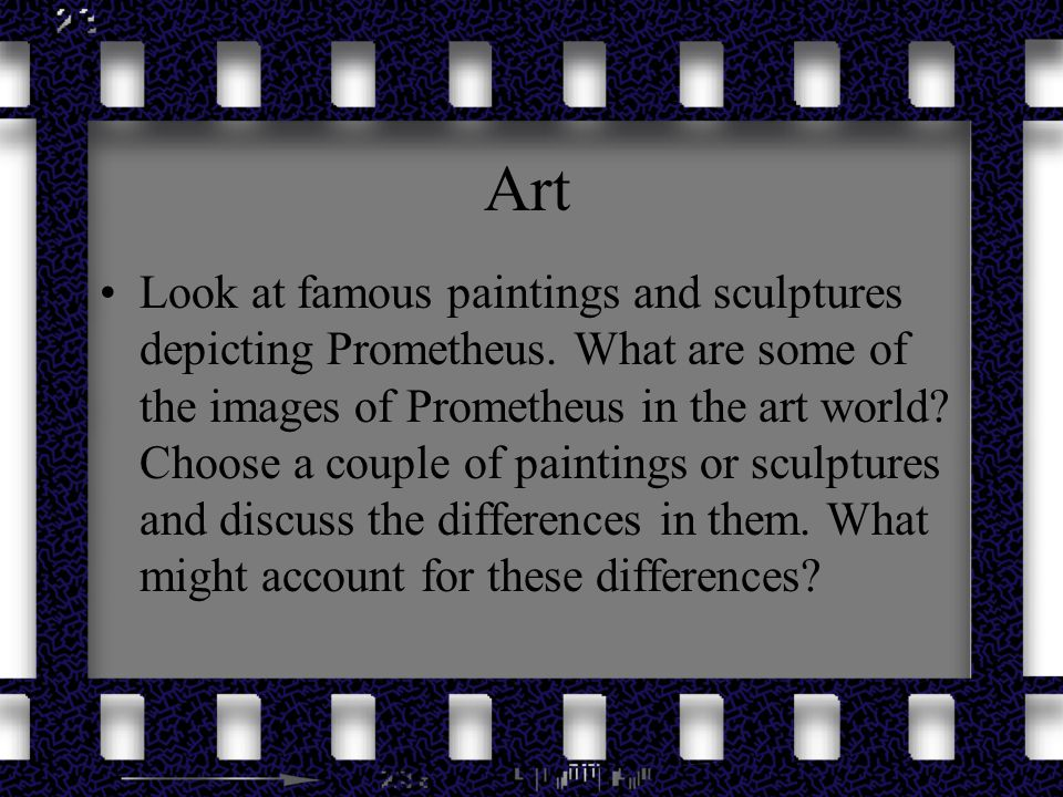 Art Look at famous paintings and sculptures depicting Prometheus. What are some of the images of Prometheus in the art world? Choose a couple of paint