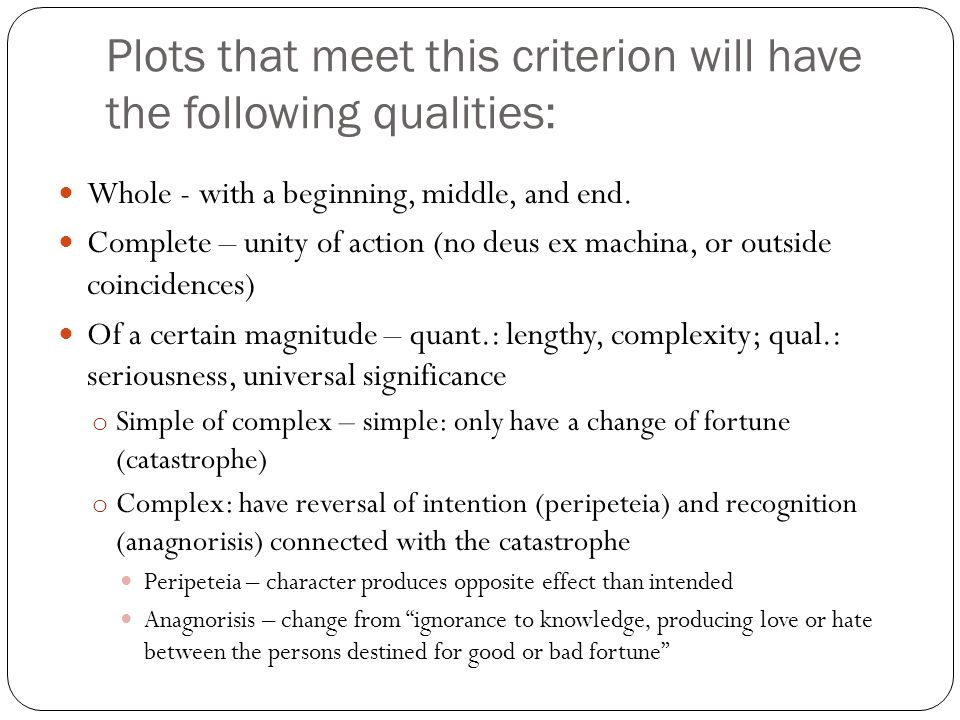 Plots that meet this criterion will have the following qualities: Whole - with a beginning, middle, and end.