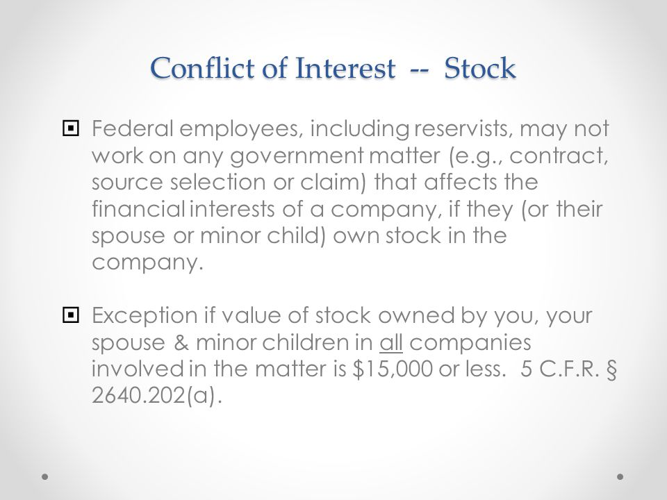 Conflict of Interest -- Stock  Federal employees, including reservists, may not work on any government matter (e.g., contract, source selection or cl