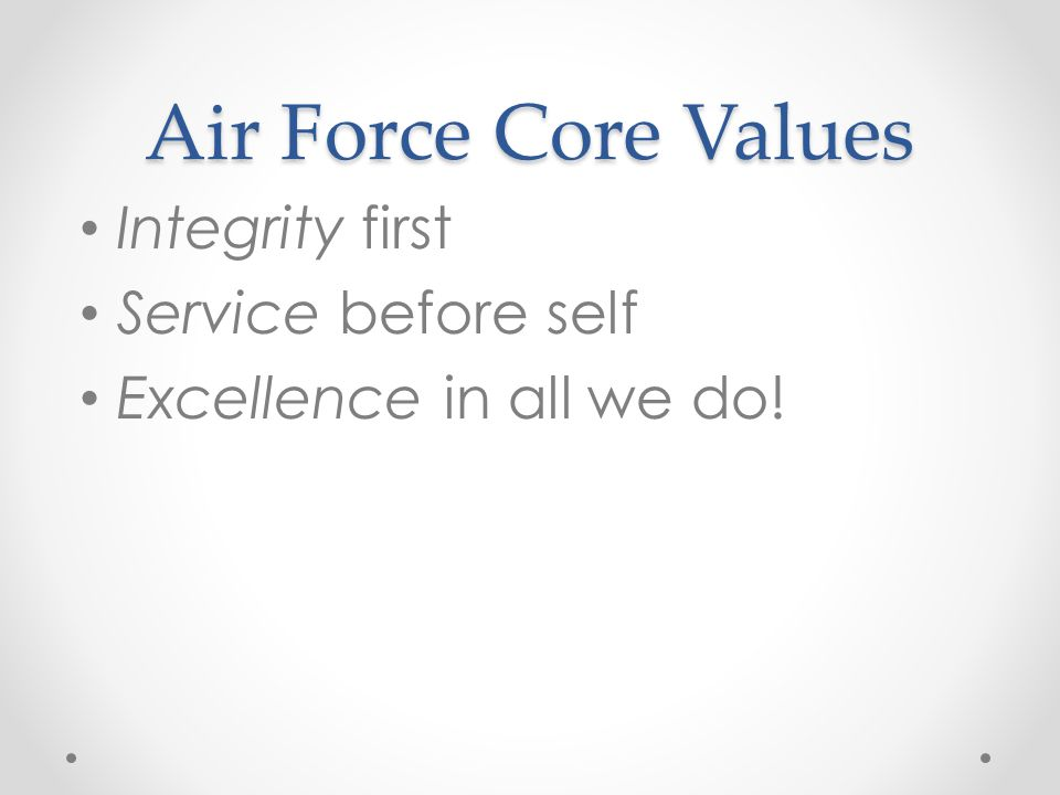 Air Force Core Values Integrity first Service before self Excellence in all we do!