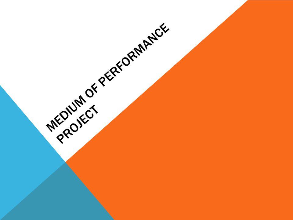 MEDIUM OF PERFORMANCE PROJECT