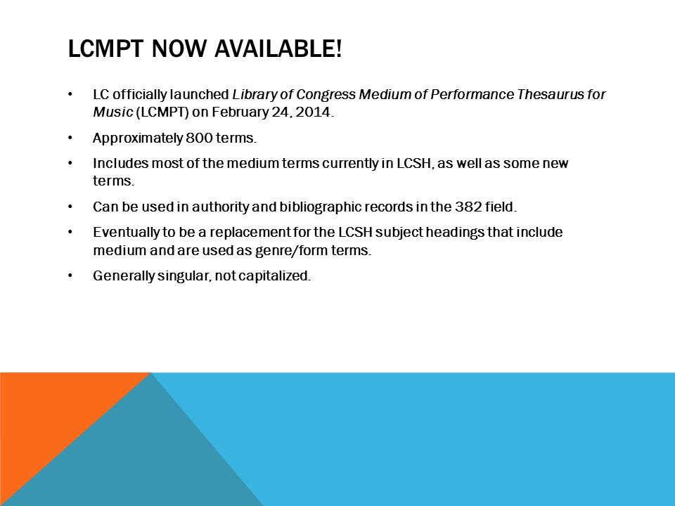 LCMPT NOW AVAILABLE! LC officially launched Library of Congress Medium of Performance Thesaurus for Music (LCMPT) on February 24, 2014. Approximately