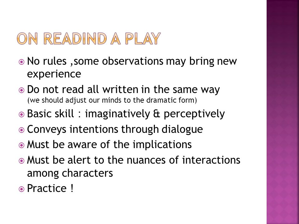action → what characters do & why they do Francis Fergusson Purpose : awareness of some desire or goal Passion : strength of desire, suffering or emotional turmoil Perception : understanding comes from the struggle An effective dramatic action should… ※ be complete and self-contained ※ be deliberately shaped → to reveal its purpose and to evoke the audience responses ※ have variety, engage and maintains interest ※ be internally consistent