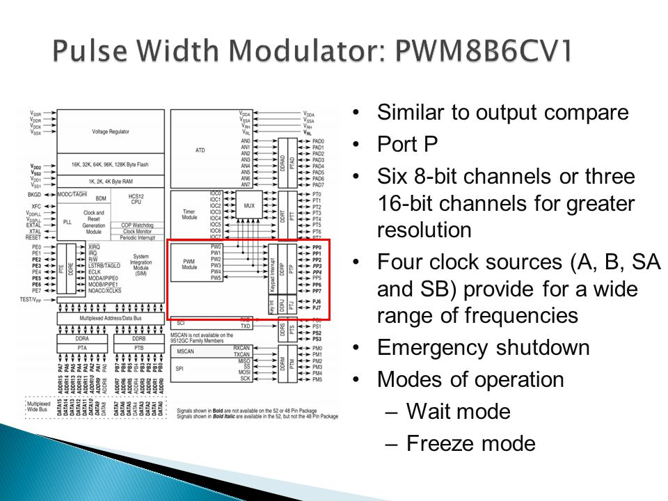 Similar to output compare Port P Six 8-bit channels or three 16-bit channels for greater resolution Four clock sources (A, B, SA and SB) provide for a