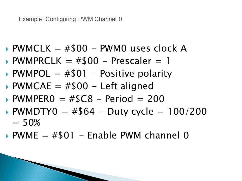  PWMCLK = #$00 - PWM0 uses clock A  PWMPRCLK = #$00 - Prescaler = 1  PWMPOL = #$01 - Positive polarity  PWMCAE = #$00 - Left aligned  PWMPER0 = #