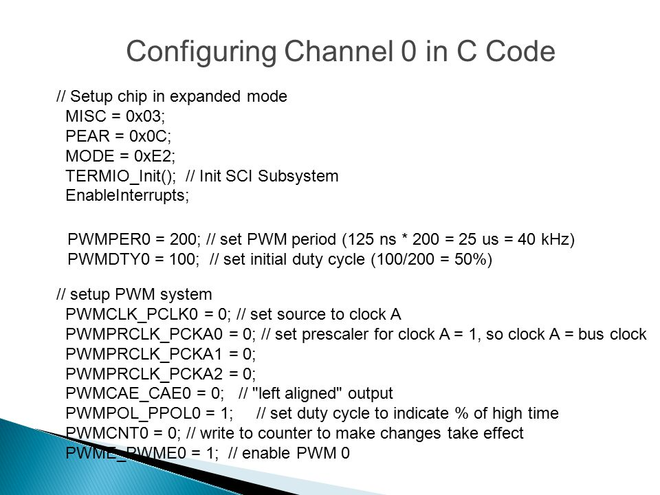 Configuring Channel 0 in C Code // Setup chip in expanded mode MISC = 0x03; PEAR = 0x0C; MODE = 0xE2; TERMIO_Init(); // Init SCI Subsystem EnableInter