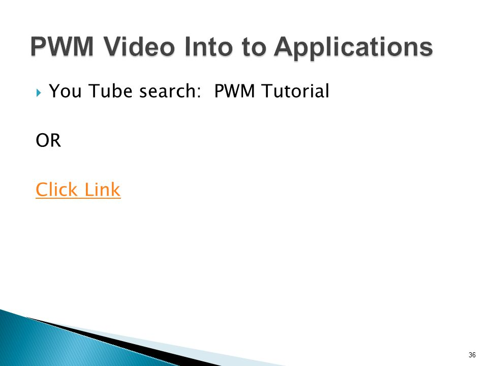  You Tube search: PWM Tutorial OR Click Link 36