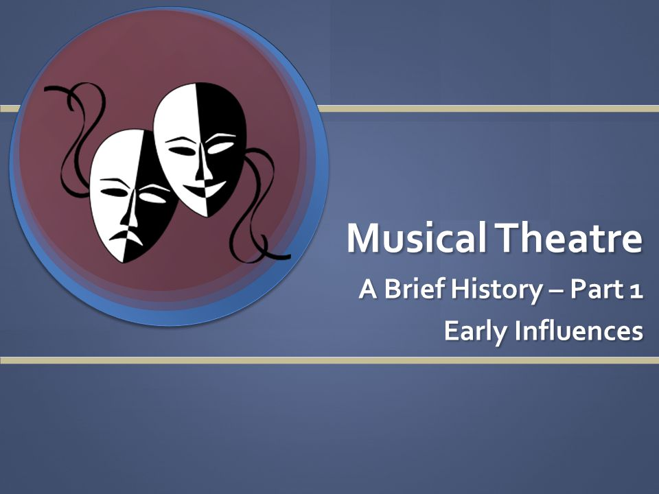 Musical Theatre A Brief History – Part 1 Early Influences