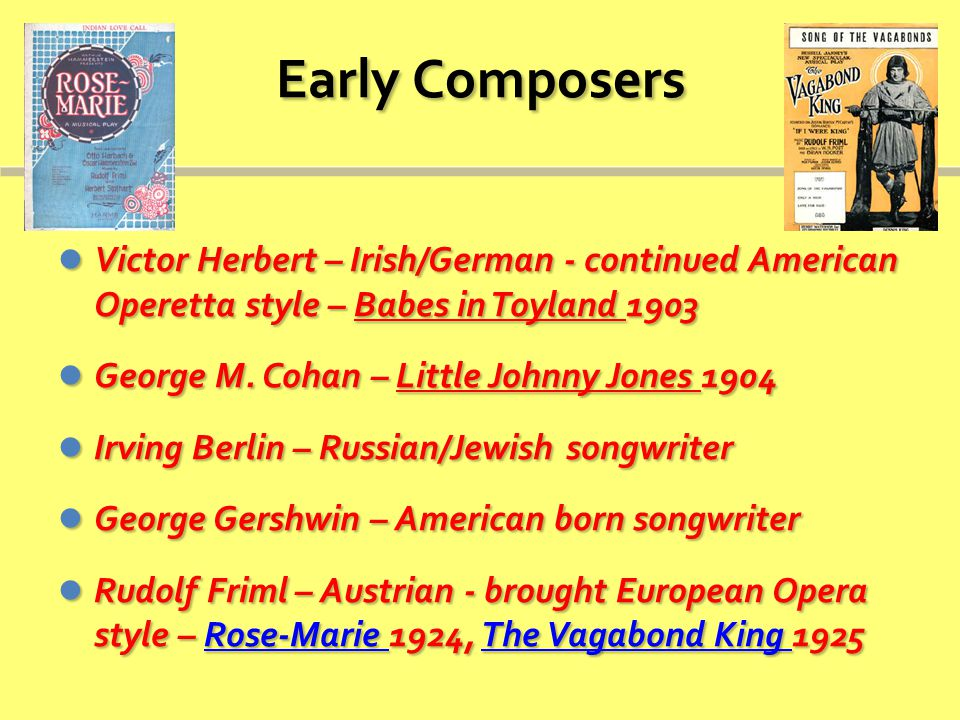 Early Composers Victor Herbert – Irish/German - continued American Operetta style – Babes in Toyland 1903 Victor Herbert – Irish/German - continued American Operetta style – Babes in Toyland 1903 George M.