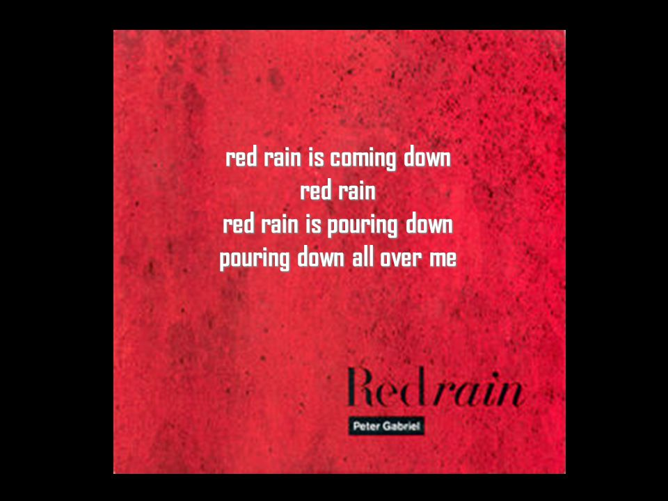 red rain is coming down red rain red rain is pouring down pouring down all over me