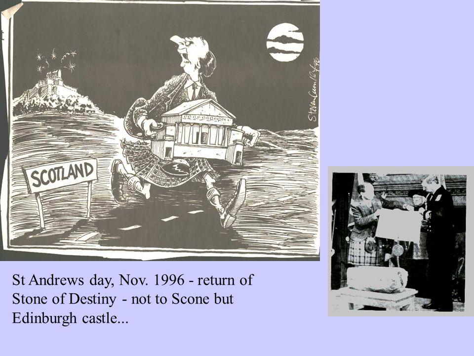 St Andrews day, Nov. 1996 - return of Stone of Destiny - not to Scone but Edinburgh castle...