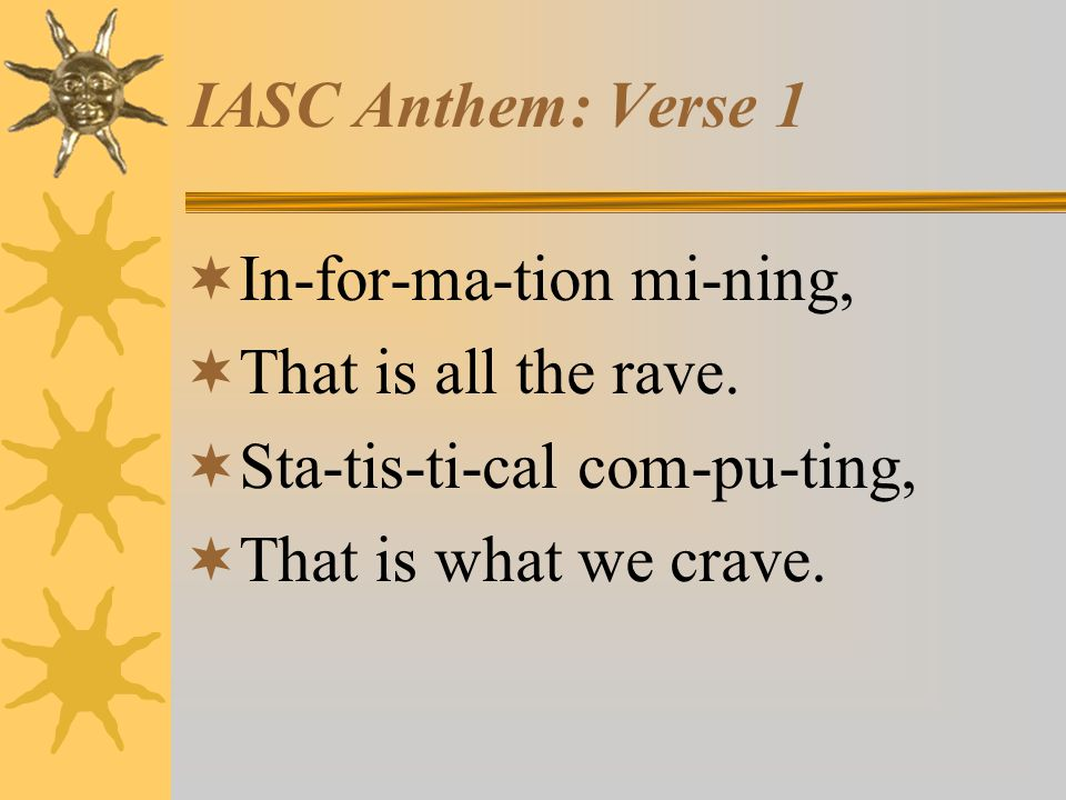 IASC Anthem: Verse 1  In-for-ma-tion mi-ning,  That is all the rave.