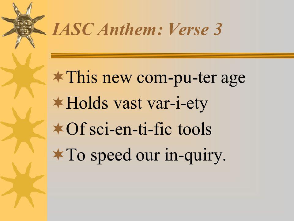 IASC Anthem: Chorus  Com-puting is the fu-ture  We hold the key.
