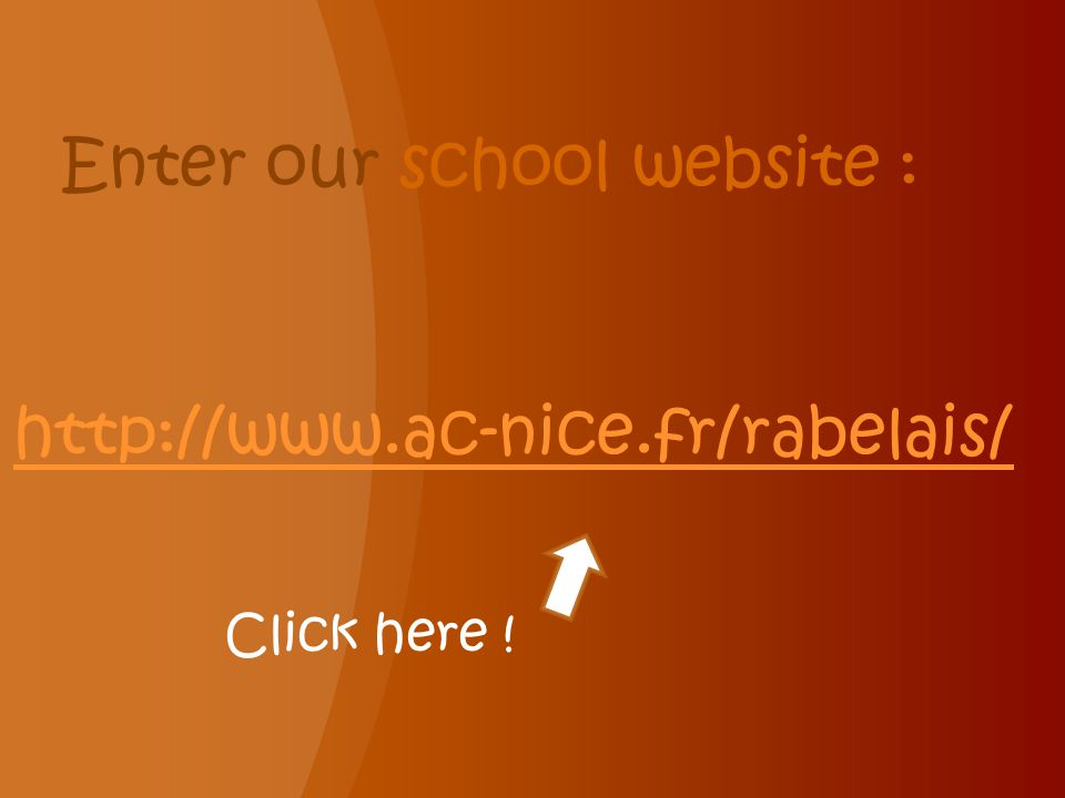 Enter our school website : http://www.ac-nice.fr/rabelais/ Click here !