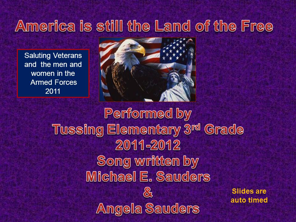 Saluting Veterans and the men and women in the Armed Forces 2011 Slides are auto timed