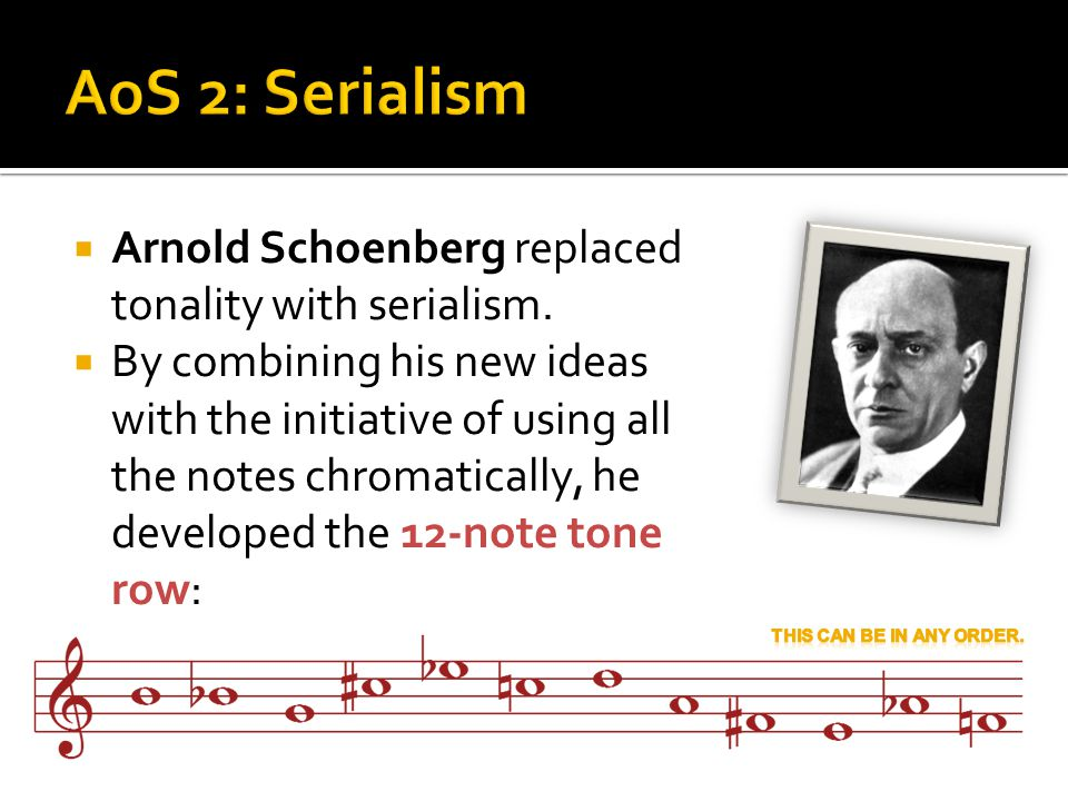  Arnold Schoenberg replaced tonality with serialism.  By combining his new ideas with the initiative of using all the notes chromatically, he develo