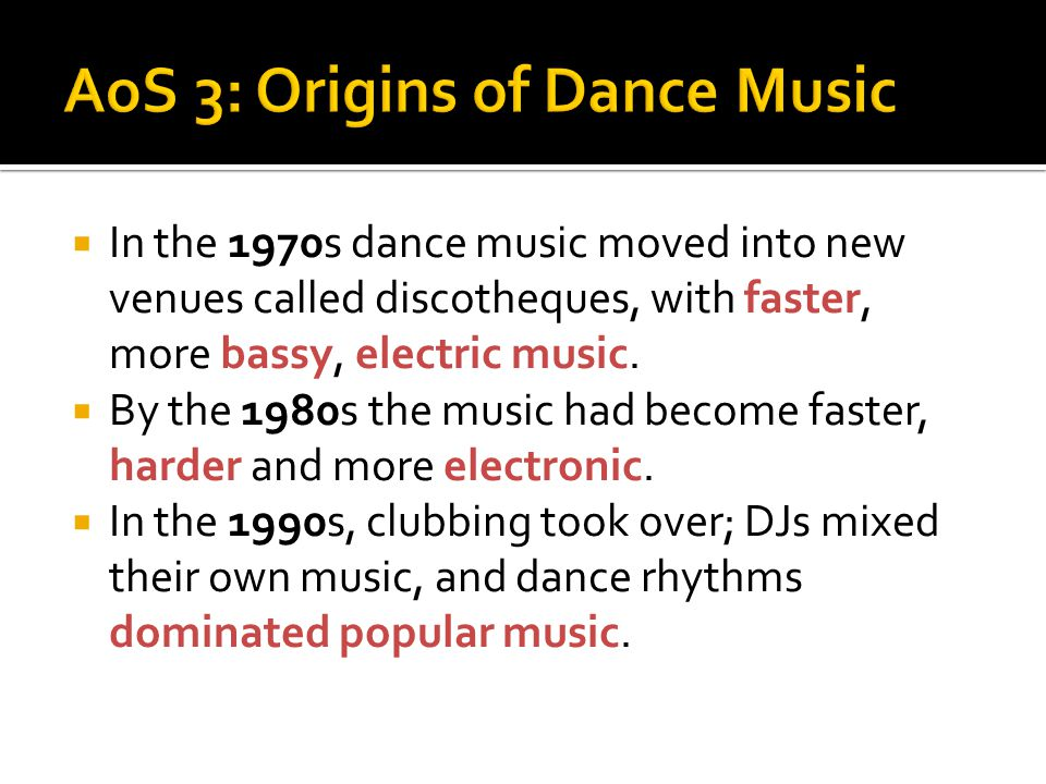  In the 1970s dance music moved into new venues called discotheques, with faster, more bassy, electric music.  By the 1980s the music had become fas