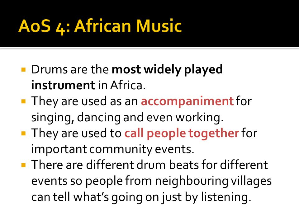  Drums are the most widely played instrument in Africa.  They are used as an accompaniment for singing, dancing and even working.  They are used to