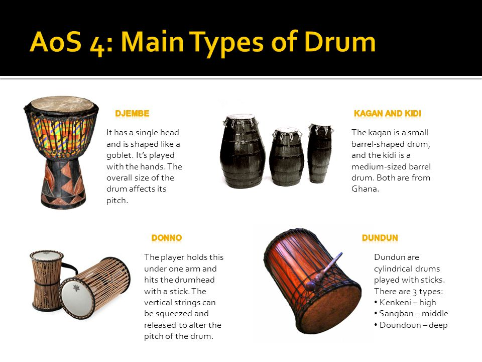 It has a single head and is shaped like a goblet. It's played with the hands. The overall size of the drum affects its pitch. The kagan is a small bar