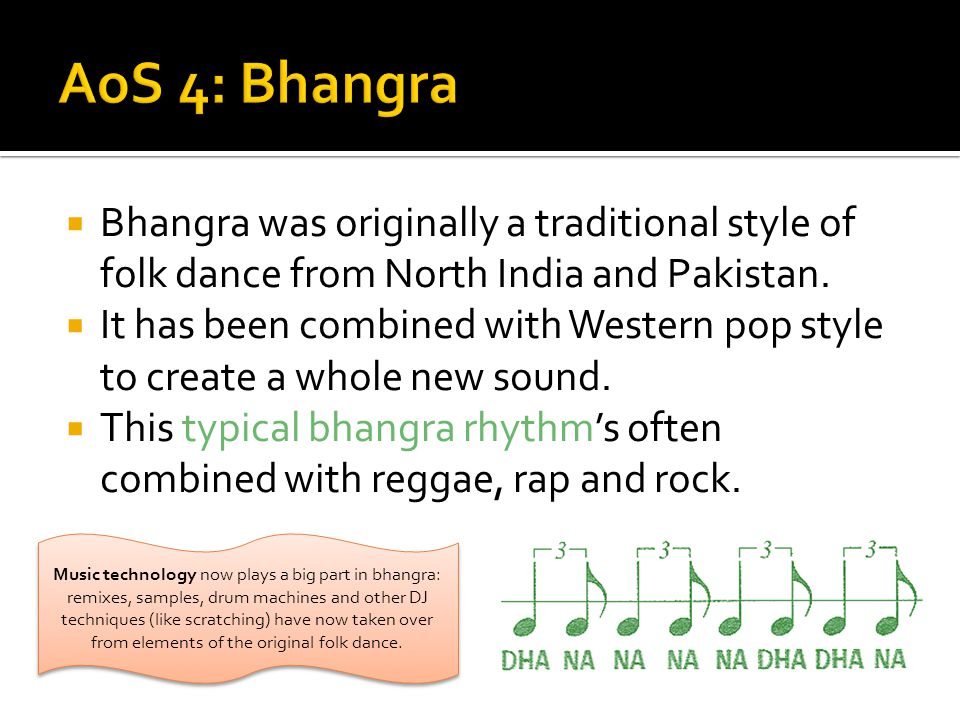  Bhangra was originally a traditional style of folk dance from North India and Pakistan.  It has been combined with Western pop style to create a wh