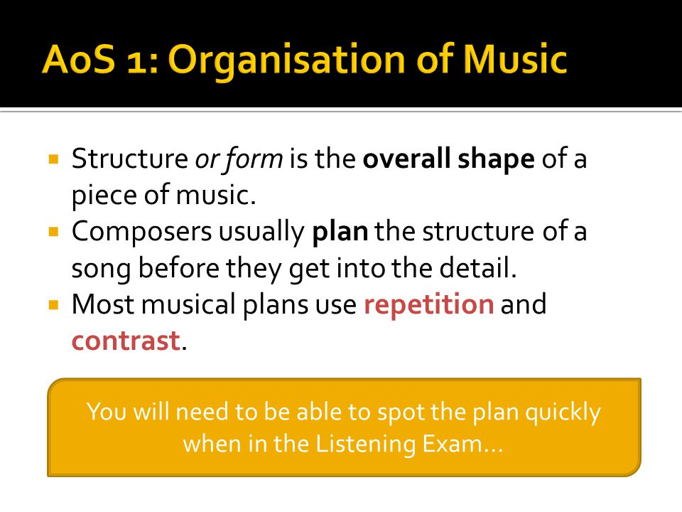  Structure or form is the overall shape of a piece of music.  Composers usually plan the structure of a song before they get into the detail.  Most