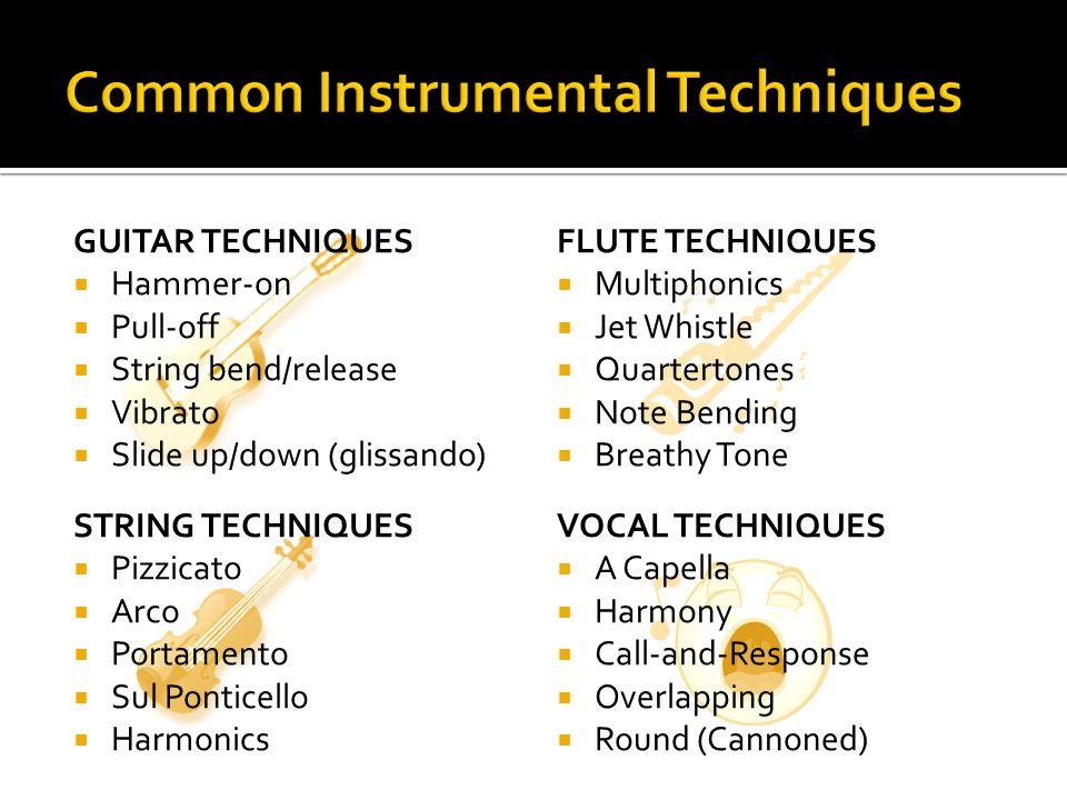 GUITAR TECHNIQUES  Hammer-on  Pull-off  String bend/release  Vibrato  Slide up/down (glissando) STRING TECHNIQUES  Pizzicato  Arco  Portamento