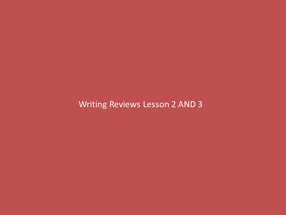 Writing Reviews Lesson 2 AND 3