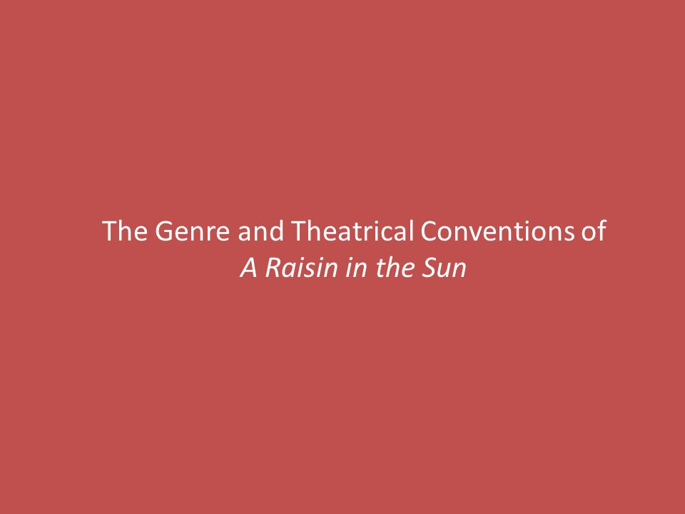 The Genre and Theatrical Conventions of A Raisin in the Sun